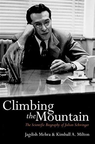 9780198527459: Climbing the Mountain: The Scientific Biography of Julian Schwinger