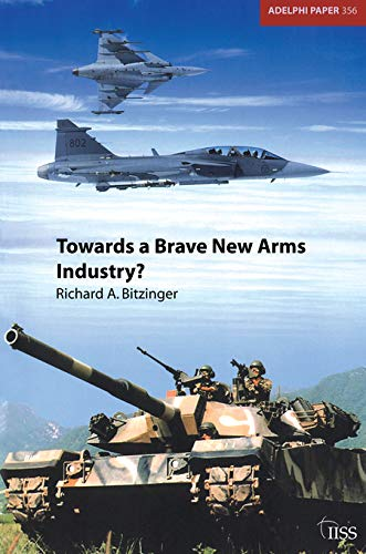 9780198528357: Towards a Brave New Arms Industry? (Adelphi series)