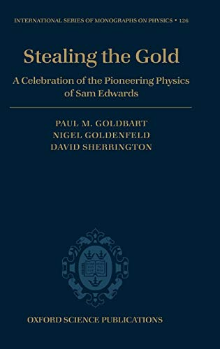 Stealing the Gold: A Celebration of the Pioneering Physics of Sam Edwards (International Series of ...
