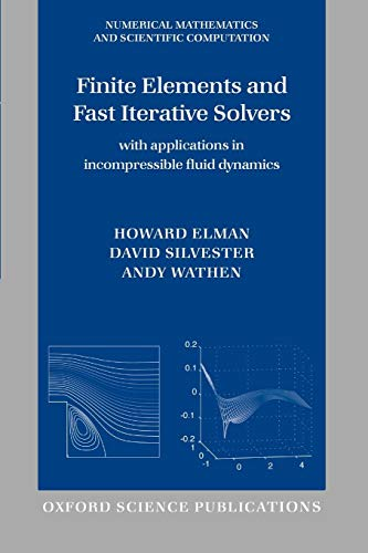 9780198528685: Finite Elements and Fast Iterative Solvers: with Applications in Incompressible Fluid Dynamics (Numerical Mathematics and Scientific Computation)