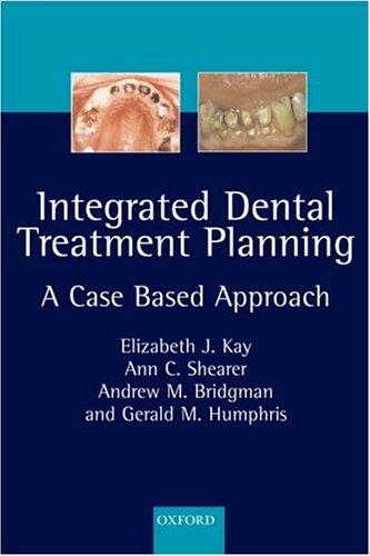 Integrated Dental Treatment Planning: A Case-Based Approach: Kay, Elizabeth J., Shearer, Ann C., ...