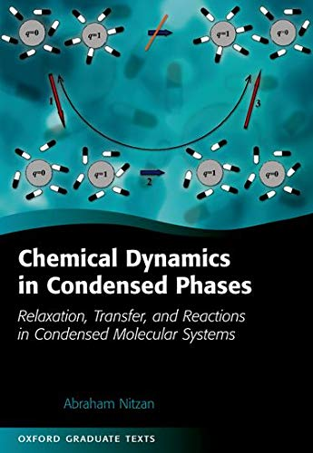 9780198529798: Chemical Dynamics in Condensed Phases: Relaxation, Transfer, and Reactions in Condensed Molecular Systems (Oxford Graduate Texts)