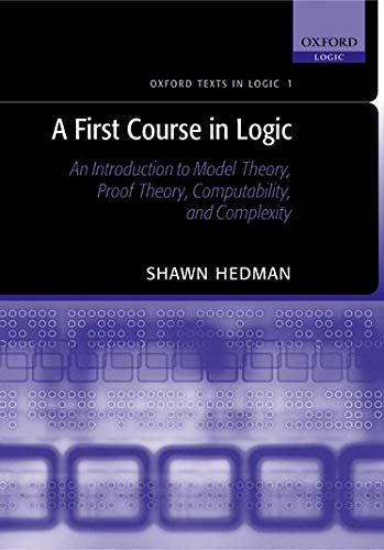 9780198529804: A First Course in Logic: An Introduction to Model Theory, Proof Theory, Computability, and Complexity (Oxford Texts in Logic)