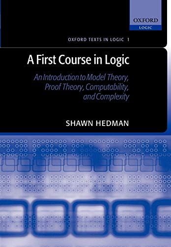 9780198529811: A First Course in Logic: An Introduction to Model Theory, Proof Theory, Computability, and Complexity (Oxford Texts in Logic)