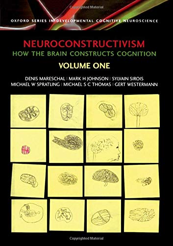 9780198529903: Neuroconstructivism - I: How the brain constructs cognition: How the Brain Constructs Cognition v. 1 (Developmental Cognitive Neuroscience)