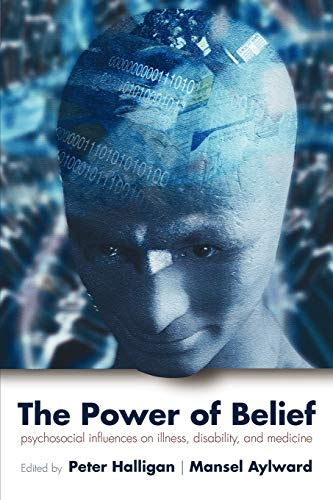 9780198530114: The Power of Belief: Psychological Influence on Illness, Disability, and Medicine