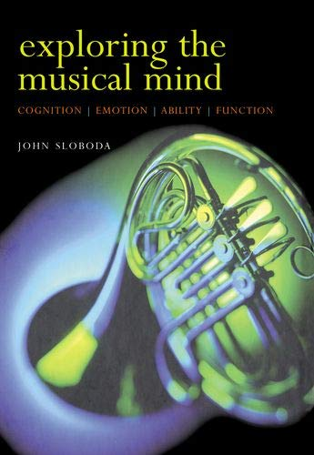 9780198530121: Exploring the Musical Mind: Cognition, emotion, ability, function