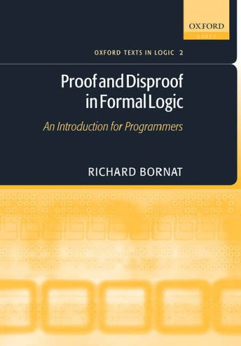 9780198530275: Proof and Disproof in Formal Logic: An Introduction For Programmers (Oxford Texts In Logic)