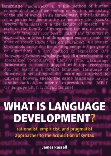 9780198530862: What Is Language Development?: Rationalist, Empiricist, and Pragmatist Approaches to the Acquisition of Syntax