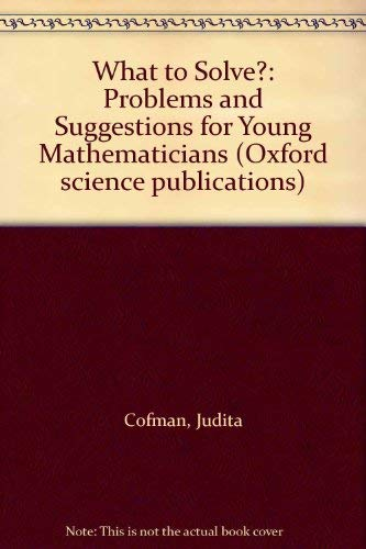 9780198532965: What to Solve?: Problems and Suggestions for Young Mathematicians (Oxford science publications)