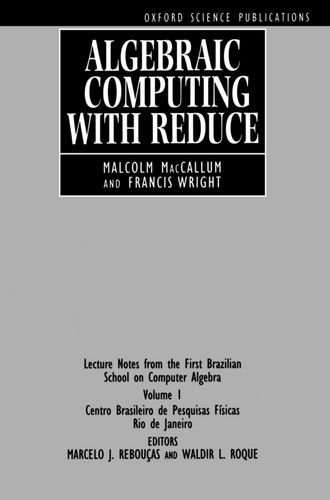 9780198534433: Algebraic Computing with REDUCE: Lecture Notes from the First Brazilian School on Computer Algebra, Volume 1 (Oxford Science Publications)