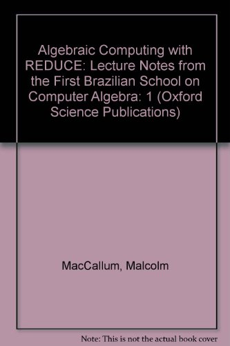 9780198534440: Algebraic Computing with REDUCE: Lecture Notes from the First Brazilian School on Computer Algebra, Volume 1 (Oxford Science Publications)