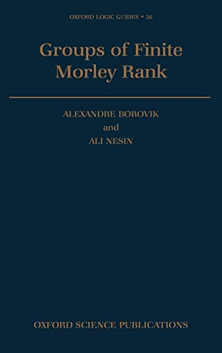 9780198534457: Groups of Finite Morley Rank (Oxford Logic Guides)