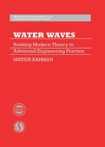 9780198534785: Water Waves: Relating Modern Theory to Advanced Engineering Applications (The Institute of Mathematics and its Applications Monograph Series)