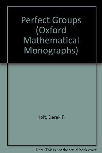 Perfect Groups (Oxford Mathematical Monographs): Holt, Derek F., Plesken, W.