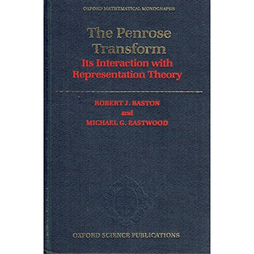9780198535652: The Penrose Transform: Its Interaction with Representation Theory (Oxford Mathematical Monographs)