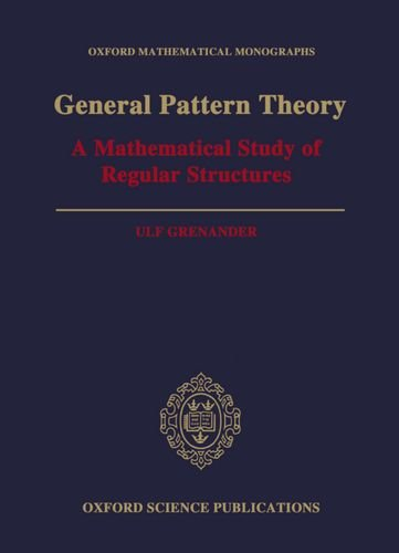 General Pattern Theory : A Mathematical Study of Regular Structures: Grenander, Ulf
