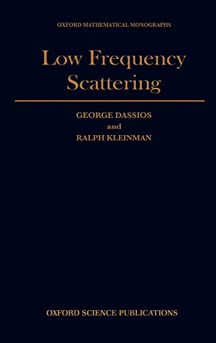 Low Frequency Scattering (Oxford Mathematical Monographs): George Dassios; Ralph Kleinman