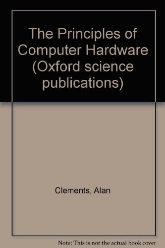 9780198537045: Principles of Computer Hardware (Oxford science publications)