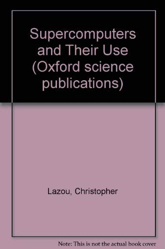 9780198537205: Supercomputers and Their Use (Oxford science publications)