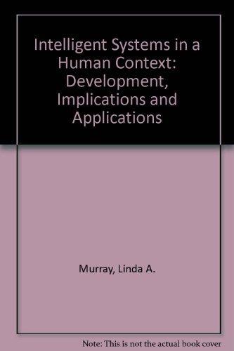 Intelligent Systems in a Human Context: Development,: Murray, Linda A.,