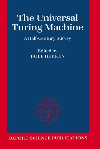 The Universal Turing Machine: A Half-Century Survey: Herken, Rolf