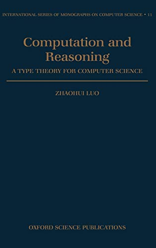9780198538356: Computation and Reasoning: A Type Theory for Computer Science (International Series of Monographs on Computer Science)
