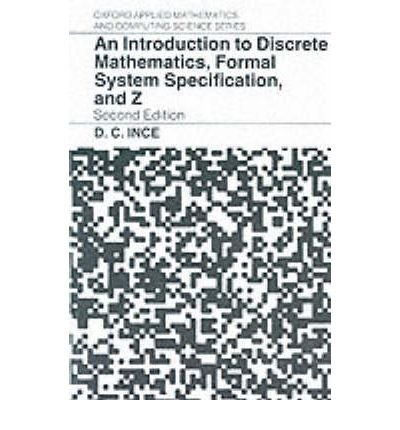 9780198538370: An Introduction to Discrete Mathematics, Formal System Specification, and Z (Oxford Applied Mathematics and Computing Science Series)