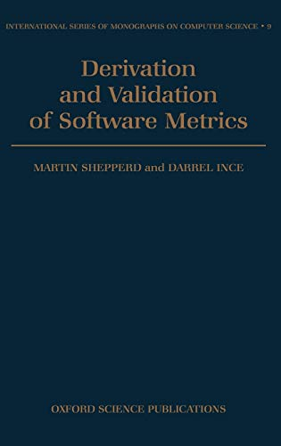 9780198538424: Derivation and Validation of Software Metrics (International Series of Monographs on Computer Science)
