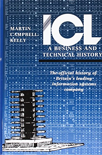 ICL: A Business and Technical History: The Official History of Britain's Leading Information ...