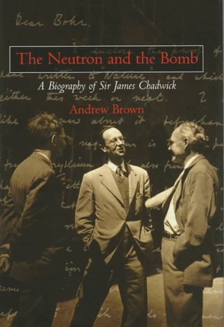 9780198539926: The Neutron and the Bomb: A Biography of Sir James Chadwick