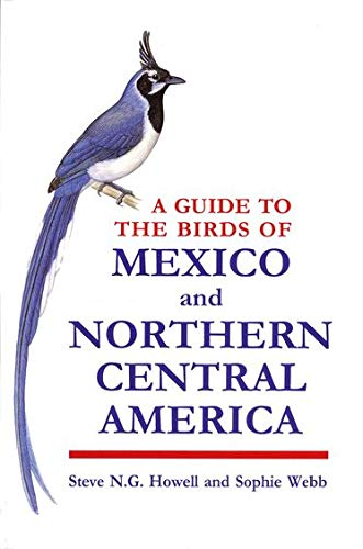 A Guide to the Birds of Mexico and Northern Central America: Howell, Steve N. G.; Webb, Sophie