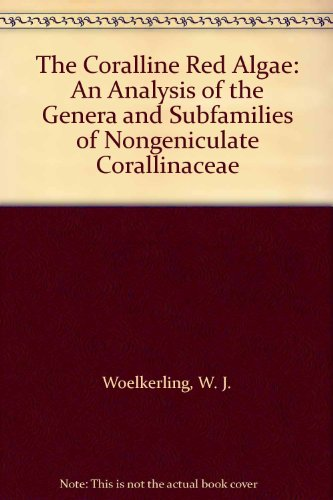 9780198542490: The Coralline Red Algae: An Analysis of the Genera and Subfamilies of Nongeniculate Corallinaceae