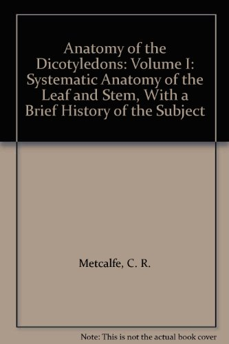 9780198542537: 1: Anatomy of the Dicotyledons: Volume I: Systematic Anatomy of the Leaf and Stem, With a Brief History of the Subject