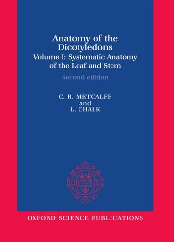 9780198543831: Anatomy of the Dicotyledons: Volume I: Systematic Anatomy of the Leaf and Stem, with a Brief History of the Subject (Anatomy of Dicotyledons) (v. 1)