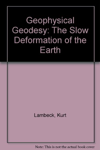 Geophysical Geodesy: The Slow Deformations of the: Lambeck, Kurt