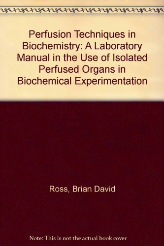 Perfusion Techniques in Biochemistry: A Laboratory Manual: Ross, Brian David