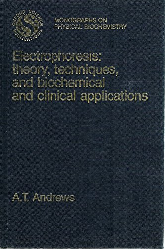 9780198546269: Electrophoresis: Theory, Techniques and Biochemical and Clinical Applications (Monographs on Physical Biochemistry)