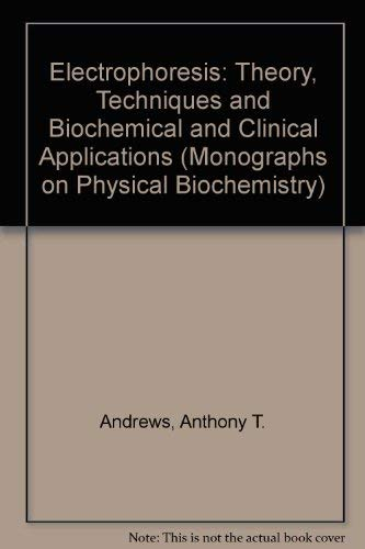 9780198546337: Electrophoresis: Theory, Techniques, and Biochemical and Clincial Applications (Monographs on Physical Biochemistry)