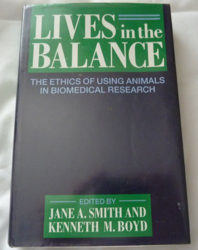 9780198547440: Lives in the Balance: The Ethics of Using Animals in Biomedical Research