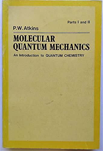 MOLECULAR QUANTUM MECHANICS: AN INTRODUCTION TO QUANTUM: Peter W. Atkins