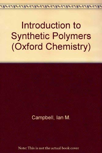 Introduction to Synthetic Polymers (Oxford Chemistry Series): Ian M. Campbell