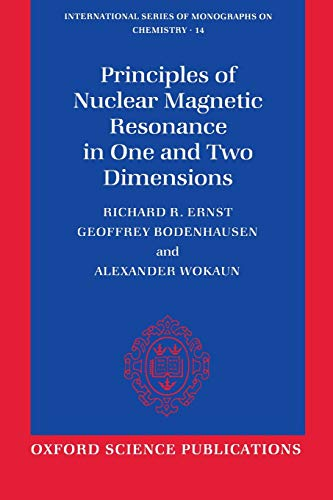 9780198556473: Principles of Nuclear Magnetic Resonance in One and Two Dimensions (International Series of Monographs on Chemistry)