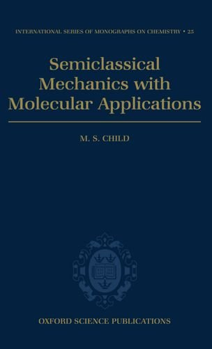 9780198556541: Semiclassical Mechanics with Molecular Applications (International Series of Monographs on Chemistry)
