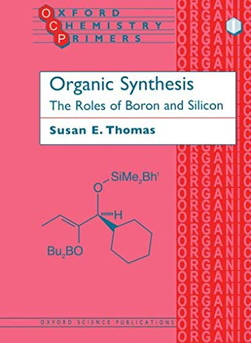 9780198556626: Organic Synthesis: The Roles of Boron and Silicon (Oxford Chemistry Primers)