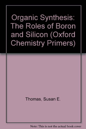 9780198556633: Organic Synthesis: The Roles of Boron and Silicon (Oxford Chemistry Primers)