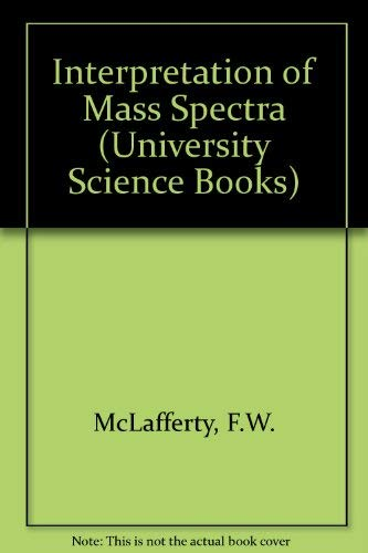 9780198557050: Interpretation of Mass Spectra (University Science Books)