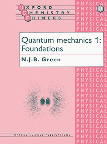 9780198557616: Quantum Mechanics 1: Foundations: Foundations v. 1 (Oxford Chemistry Primers)