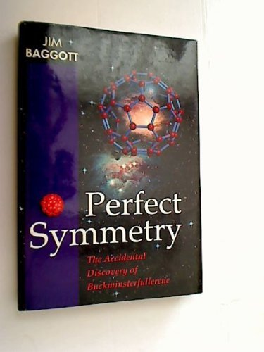 Perfect Symmetry: The Accidental Discovery of Buckminsterfullerene: Baggott, Jim