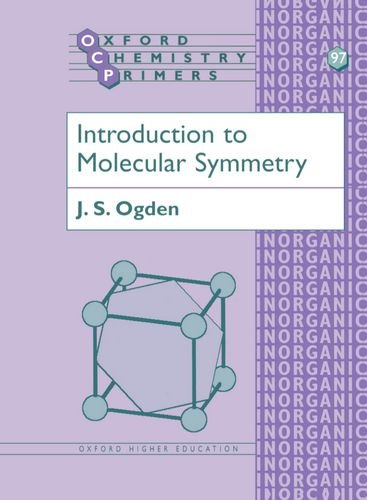 Introduction to Molecular Symmetry (Oxford Chemistry Primers): J. S. Ogden
